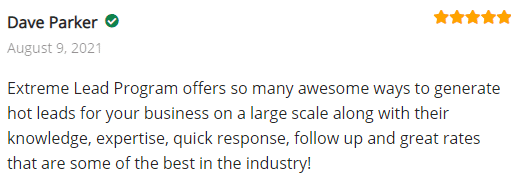 Review: Extreme Lead Program offers so many awesome ways to generate hot leads for your business on a large scale along with their knowledge, expertise, quick response, follow up and great rates that are some of the best in the industry!